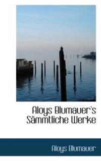 Aloys Blumauer's S Mmtliche Werke