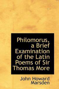 Philomorus, a Brief Examination of the Latin Poems of Sir Thomas More