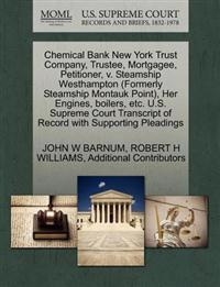 Chemical Bank New York Trust Company, Trustee, Mortgagee, Petitioner, V. Steamship Westhampton (Formerly Steamship Montauk Point), Her Engines, Boilers, Etc. U.S. Supreme Court Transcript of Record with Supporting Pleadings