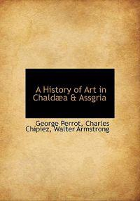 A History of Art in Chald A & Assgria