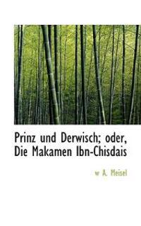 Prinz Und Derwisch; Oder, Die Makamen Ibn-Chisdais