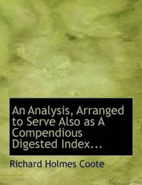 An Analysis, Arranged to Serve Also As a Compendious Digested Index