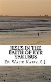 Jesus in the Faith of Kyr Yakubus