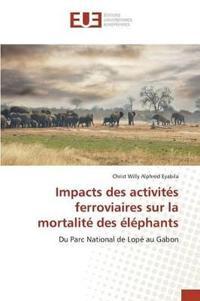 Impacts Des Activites Ferroviaires Sur La Mortalite Des Elephants