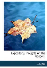 Expository Thoughts on the Gospels.