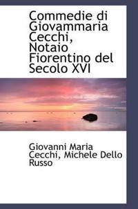 Commedie Di Giovammaria Cecchi, Notaio Fiorentino del Secolo XVI