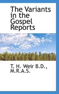The Variants in the Gospel Reports