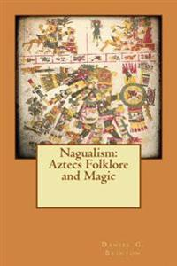 Nagualism: Aztecs Folklore and Magic
