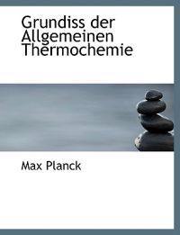 Grundiss Der Allgemeinen Thermochemie