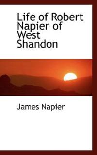 Life of Robert Napier of West Shandon