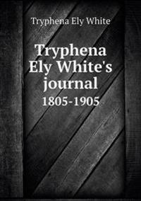 Tryphena Ely White's Journal 1805-1905