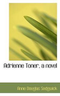 Adrienne Toner, a Novel