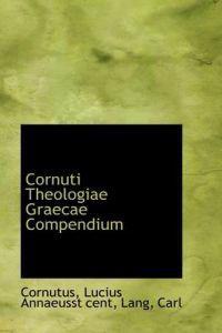 Cornuti Theologiae Graecae Compendium