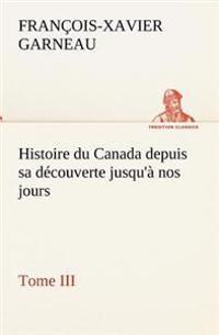 Histoire Du Canada Depuis Sa Decouverte Jusqu'a Nos Jours. Tome III
