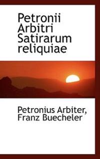 Petronii Arbitri Satirarum Reliquiae