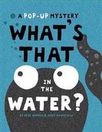 What's That in the Water?: A Pop-Up Mystery