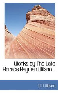 Works by the Late Horace Hayman Wilson ..