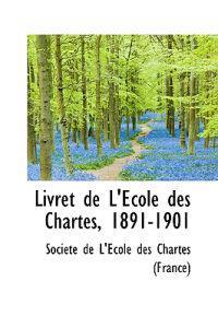 Livret De L'ecole Des Chartes, 1891-1901
