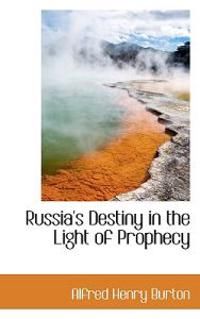 Russia's Destiny in the Light of Prophecy