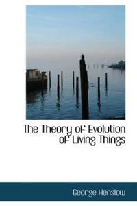 The Theory of Evolution of Living Things