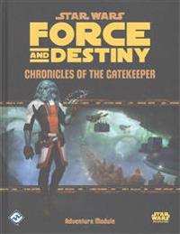 Star Wars Force and Destiny RPG: Chronicles of the Gatekeeper Adventure