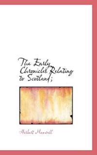 The Early Chronicles Relating to Scotland;