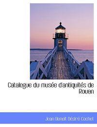 Catalogue Du Mus E D'Antiquit S de Rouen