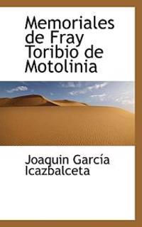 Memoriales de Fray Toribio de Motolinia