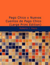 Pago Chico y Nuevos Cuentos de Pago Chico/ Small payment and New Stories of Small Payment