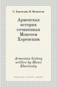 Armenian History Written by Moses Khorensky