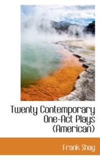 Twenty Contemporary One-Act Plays (American)