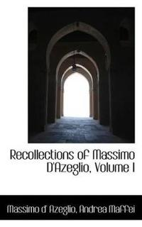 Recollections of Massimo D'Azeglio, Volume I