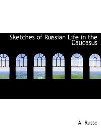 Sketches of Russian Life in the Caucasus