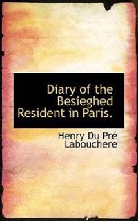 Diary of the Besieghed Resident in Paris.