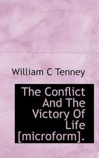 The Conflict and the Victory of Life [Microform].