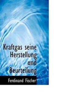 Kraftgas Seine Herstellung Und Beurteilung