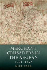 Merchant Crusaders in the Aegean, 1291-1352