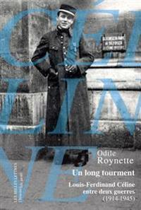 Un Long Tourment: Louis-Ferdinand Celine Entre Deux Guerres (1914-1945)