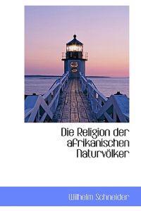 Die Religion Der Afrikanischen Naturv Lker
