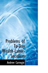 Problems of To-Day Wealth-Labor-Socialism