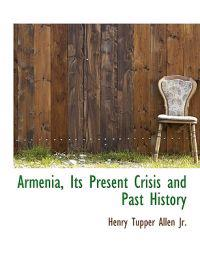 Armenia, Its Present Crisis and Past History