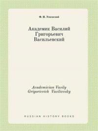 Academician Vasily Grigorievich Vasilievsky