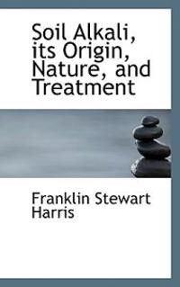 Soil Alkali, Its Origin, Nature, and Treatment