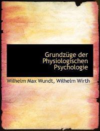 Grundzuge Der Physiologischen Psychologie