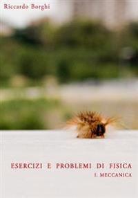 Esercizi E Problemi Di Fisica: I. Meccanica