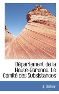D Partement de La Haute-Garonne. Le Comit Des Subsistances