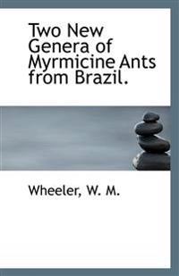 Two New Genera of Myrmicine Ants from Brazil.