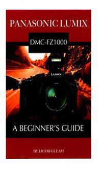 Panasonic Lumix DMC-Fz1000: A Beginner's Guide