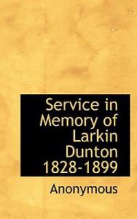 Service in Memory of Larkin Dunton 1828-1899