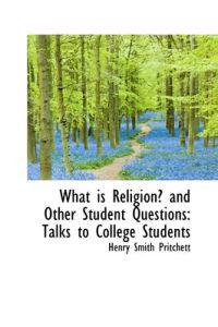 What Is Religion? and Other Student Questions Talks to College Students